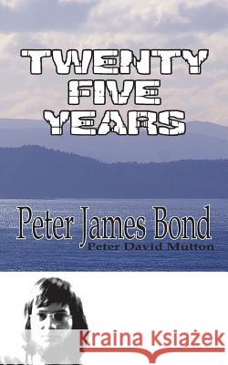 Twenty Five Years: A Memoir Peter James Bond 9780987347053