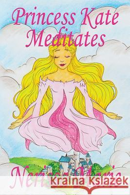 Princess Kate Meditates (Children's Book about Mindfulness Meditation for Kids, Preschool Books, Kids Books, Kindergarten Books, Kids Book, Ages 2-8, Nerissa Marie 9780987434166