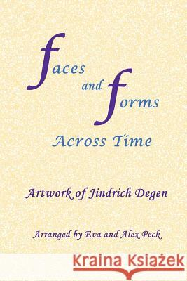 Faces and Forms Across Time -- Artwork of Jindrich Degen Jindrich (Henry) Degen Eva Peck Alex Peck 9780987500342