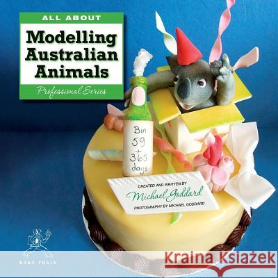 All about Modelling Australian Animals Michael Goddard   9780987593900