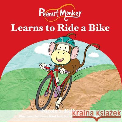Peanut Monkey Learns to Ride a Bike Nicole S. Kelly Bruce Rankin Sophie Sirninge 9780987612427