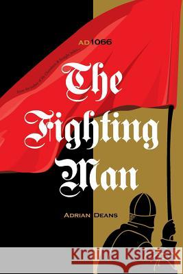 The Fighting Man: Ad 1066 Adrian Deans 9780987612922