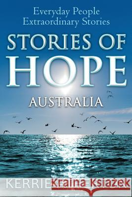 Stories of Hope Australia: Everyday People, Extraordinary Stories Kerrie Atherton 9780987643605