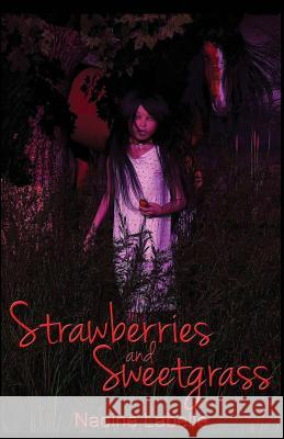 Strawberries and Sweetgrass Nadine Labelle 9780987921819