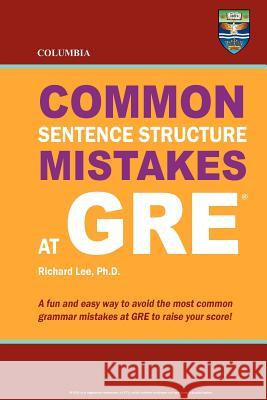 Columbia Common Sentence Structure Mistakes at GRE Richard Le 9780988019102