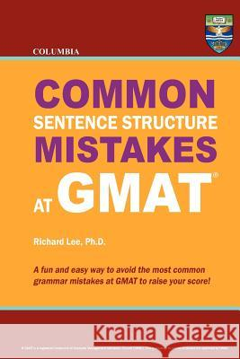 Columbia Common Sentence Structure Mistakes at GMAT Richard Le 9780988019119