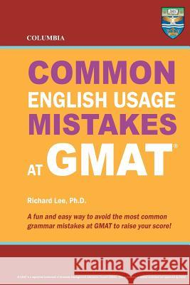 Columbia Common English Usage Mistakes at GMAT Richard Le 9780988019164