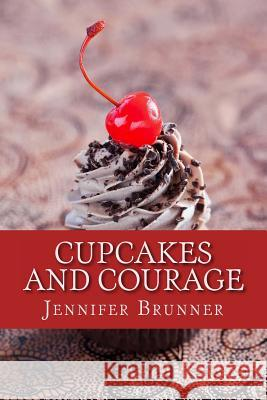 Cupcakes and Courage Jennifer Brunner Gloria Feldt 9780988195301