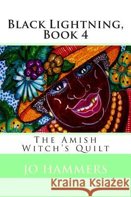 Black Lightning, Book 4: The Amish Witch's Quilt Jo Hammers 9780988241220