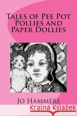 Tales of Pee Pot Pollies and Paper Dollies Jo Hammers 9780988241275