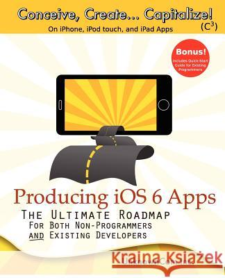 Producing IOS 6 Apps: The Ultimate Roadmap for Both Non-Programmers and Existing Developers David Rajala Marc Pendleton 9780988337817