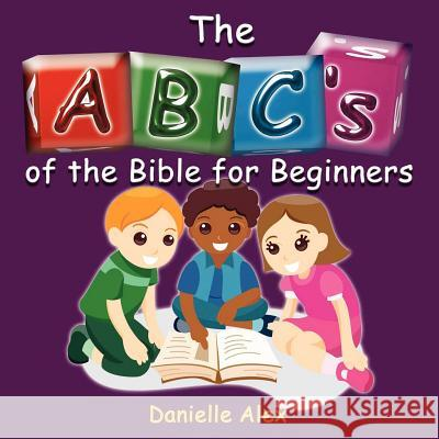 ABC's of the Bible for Beginners Danielle Alex 9780988423749 Clf Publishing
