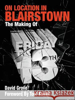 On Location in Blairstown: The Making of Friday the 13th David Grove Tom Savini 9780988446823