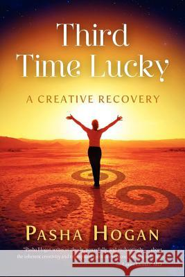 Third Time Lucky: A Creative Recovery Pasha Hogan 9780988551107