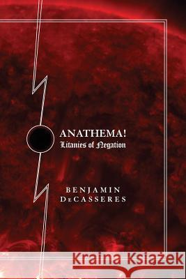 Anathema!: Litanies of Negation Benjamin Decasseres Kevin I. Slaughter Eugene O'Neill 9780988553620