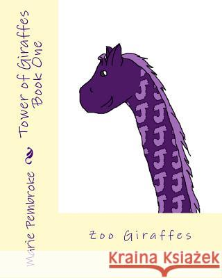 Tower of Giraffes Book One: Zoo Giraffes Marie Pembroke 9780988606906 Pupperfly's Publishing