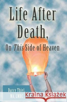 Life After Death, on This Side of Heaven Ma Lmhc, Darcy Thiel Dr Megan Farrell 9780988610149