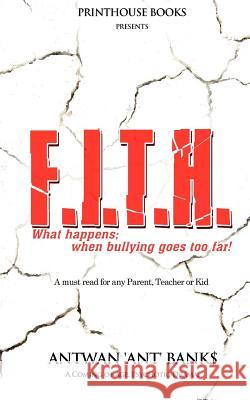 F.I.T.H; What Happens; When Bullying Goes Too Far! Antwan 'Ant' Bank$ 9780988642812