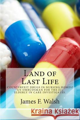 Land of Last Life James F. Walsh 9780988728998