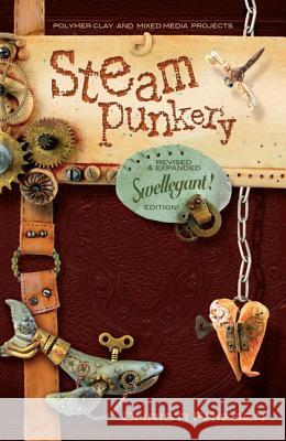 Steampunkery: Revised and Updated Swellegant! Edition Christi Friesen 9780988732971