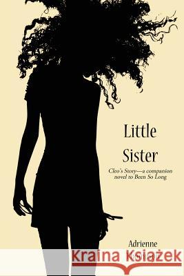 Little Sister (Cleo's Story - A Companion Novel to Been So Long) Adrienne Thompson Alyndria Mooney 9780988871311 Pink Cashmere Publishing Company