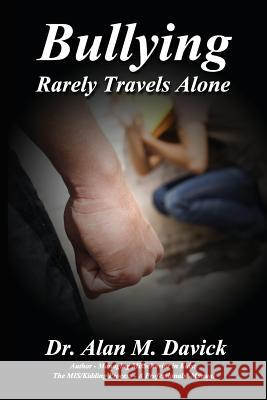 Bullying: Rarely Travels Alone Alan M Davick   9780989005326
