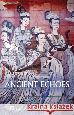 Ancient Echoes Elizabeth Snyder Reed 9780989049702