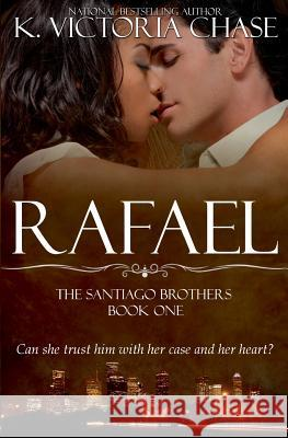 Rafael: The Santiago Brothers Book One K. Victoria Chase 9780989065139