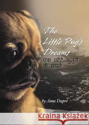 The Little Pug's Dreams Anne Dupre 9780989129695