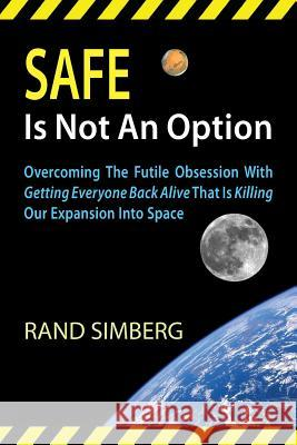 Safe Is Not an Option Rand E. Simberg William Simon Ed Lu 9780989135511
