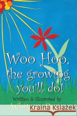 Woo Hoo, the Growing You'll Do Whitney Rose 9780989169462