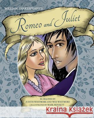 William Shakespeare's Romeo and Juliet Judith Whitmore Wes Whitmore 9780989215756