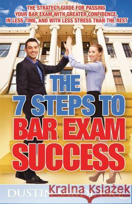 The 7 Steps to Bar Exam Success: The Strategy Guide for Passing Your Bar Exam with Greater Confidence, in Less Time, and with Less Stress Than the Res Dustin Saiidi 9780989217408