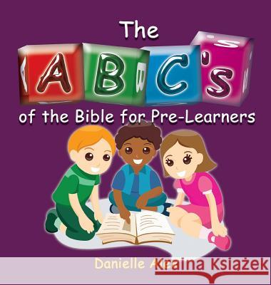 Abc's of the Bible for Pre-Learners Danielle Alex 9780989235839