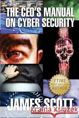 The CEO's Manual on Cyber Security James Scott 9780989253598