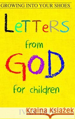 Letters from God for Children: Growing Into Your Shoes Ivan Tait 9780989306034