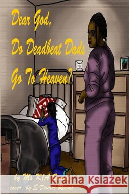 Dear God, Do Deadbeat Dads Go to Heaven? MS Kia Swain 9780989325820