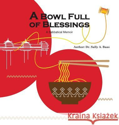 A Bowl Full Of Blessings: A Sabbatical Memoir Sally a. Baas 9780989340588