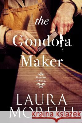 The Gondola Maker Laura Morelli 9780989367103