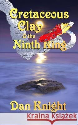 Cretaceous Clay & the Ninth Ring Dan Knight Tina Musial Constance Knox 9780989386142