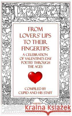 From Lovers' Lips to Their Fingertips: A Celebration of Valentine's Day Poetry Through the Ages Gerard P. Necastro 9780989426367