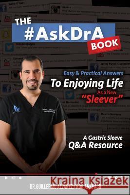 The #askdra Book: Easy & Practical Answers to Enjoying Life as a New Sleever. Dr Guillermo Alvarez Rob Anspach 9780989466332