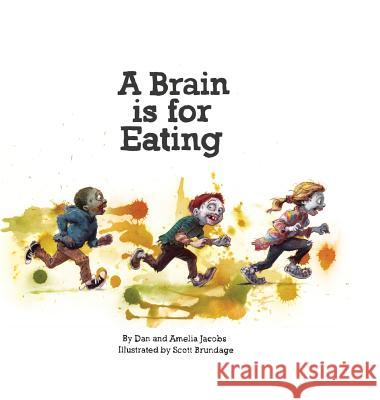 A Brain Is for Eating Dan Jacobs Amelia Jacobs Scott Brundage 9780989582933