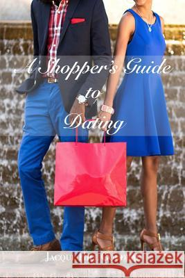 A Shoppers Guide to Dating Jacqui 9780989623339
