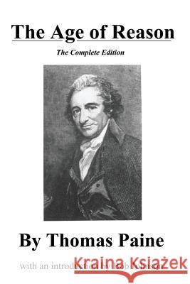 The Age of Reason, the Complete Edition Thomas Paine Bob Johnson 9780989635516