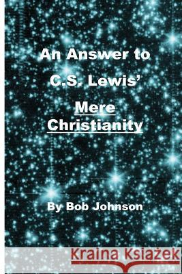 An Answer to C.S. Lewis' Mere Christianity Bob Johnson 9780989635523