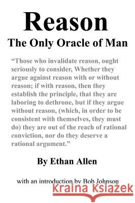 Reason: The Only Oracle of Man Ethan Allen Bob Johnson 9780989635554