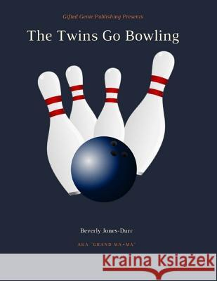 The Twins Go Bowling Beverly Jones-Durr 9780989718783