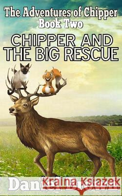 Chipper and the Big Rescue Daniel Brown 9780989754965