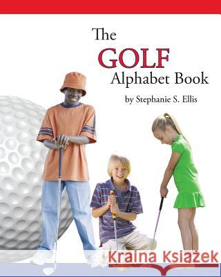 The Golf Alphabet Book Stephanie S. Ellis 9780989811859